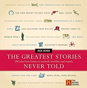 The Greatest Stories Never Told: 100 Tales from History to Astonish, Bewilder, and Stupefy 9780060014018