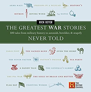 The Greatest War Stories Never Told: 100 Tales from Military History to Astonish, Bewilder, and Stupefy 9780060760175