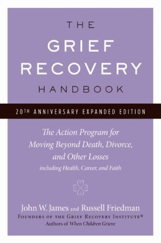 The Grief Recovery Handbook: The Action Program for Moving Beyond Death, Divorce, and Other Losses Including Health, Career, and Faith