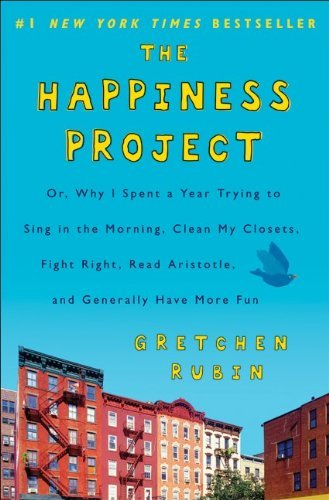 The Happiness Project: Or, Why I Spent a Year Trying to Sing in the Morning, Clean My Closets, Fight Right, Read Aristotle, and Generally Hav 9780061583254