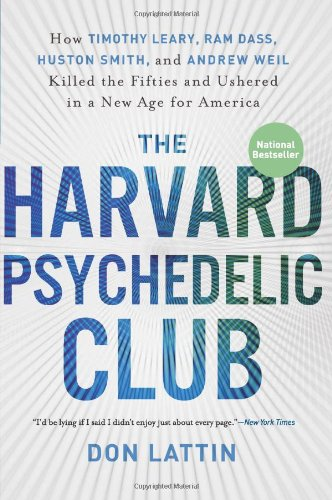 The Harvard Psychedelic Club: How Timothy Leary, Ram Dass, Huston Smith, and Andrew Weil Killed the Fifties and Ushered in a New Age for America 9780061655944