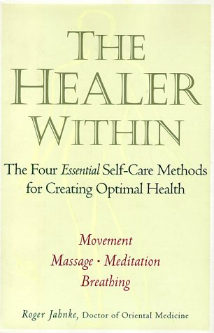 The Healer Within: The Four Essential Self-Care Techniques for Optimal Health - *Movment*massage*me