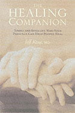 The Healing Companion: Simple and Effective Ways Your Presence Can Help People Heal