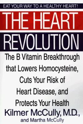 The Heart Revolution: The B Vitamin Breakthrough That Lowers Homocysteine, Cuts Your Risk of Heart Disease, and Protects Your Health