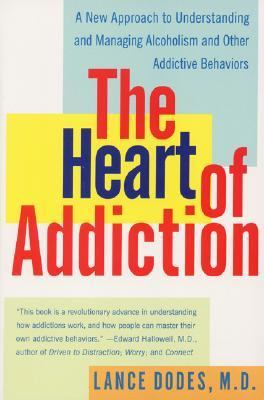 The Heart of Addiction: A New Approach to Understanding and Managing Alcoholism and Other Addictive Behaviors 9780060958039
