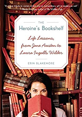 The Heroine's Bookshelf: Life Lessons, from Jane Austen to Laura Ingalls Wilder 9780061958779