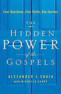 The Hidden Power of the Gospels: Four Questions, Four Paths, One Journey 9780061898013