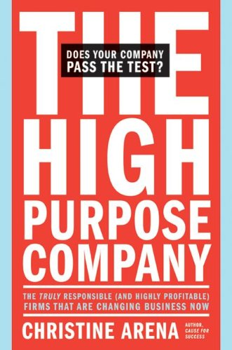The High-Purpose Company: The Truly Responsible--And Highly Profitable--Firms That Are Changing Business Now