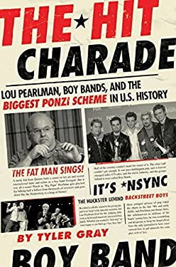The Hit Charade: Lou Pearlman, Boy Bands, and the Biggest Ponzi Scheme in U.S. History