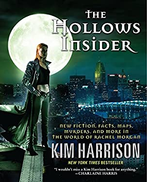 The Hollows Insider: New Fiction, Facts, Maps, Murders, and More in the World of Rachel Morgan 9780061974335