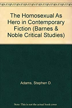 The Homosexual as Hero in Contemporary Fiction