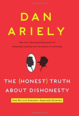 The (Honest) Truth about Dishonesty: How We Lie to Everyone-Especially Ourselves 9780062183590