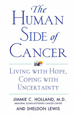 The Human Side of Cancer: Living with Hope, Coping with Uncertainty 9780060930424