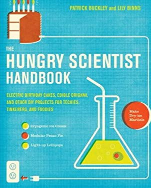 The Hungry Scientist Handbook: Electric Birthday Cakes, Edible Origami, and Other DIY Projects for Techies, Tinkerers, and Foodies 9780061238680