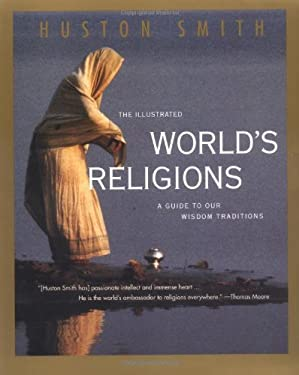 The Illustrated World's Religions: Guide to Our Wisdom Traditions, a 9780060674403