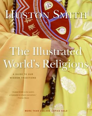 The Illustrated World's Religions: A Guide to Our Wisdom Traditions 9780060674533