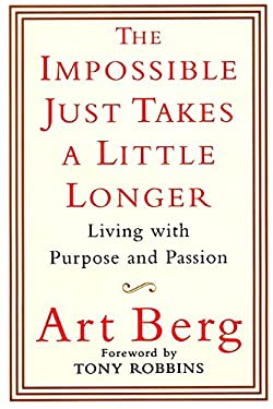 The Impossible Just Takes a Little Longer: Living with Purpose and Passion