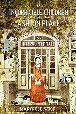 The Incorrigible Children of Ashton Place: Book IV: The Interrupted Tale 9780061791222