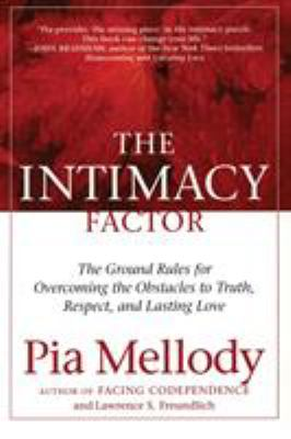 The Intimacy Factor: The Ground Rules for Overcoming the Obstacles to Truth, Respect, and Lasting Love 9780060095802