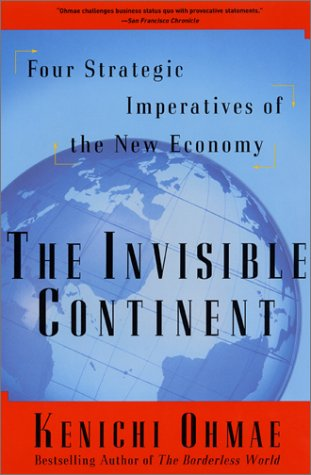 The Invisible Continent: Four Strategic Imperatives of the New Economy