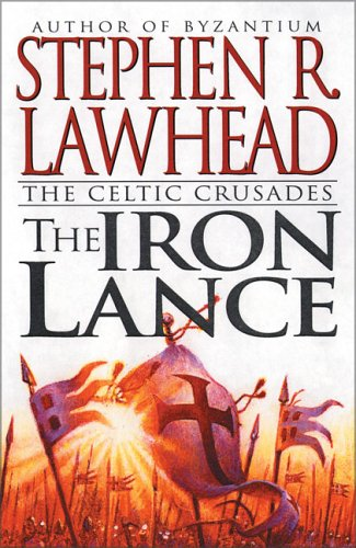 The Iron Lance: The Celtic Crusades: Book I