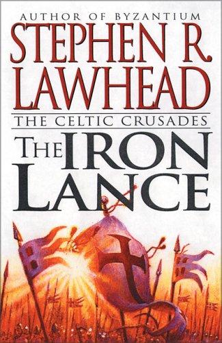 The Iron Lance: The Celtic Crusades: Book I