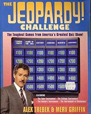 The Jeopardy! Challenge: The Toughest Games from America's Greatest Quiz Show! Featuring Teen...