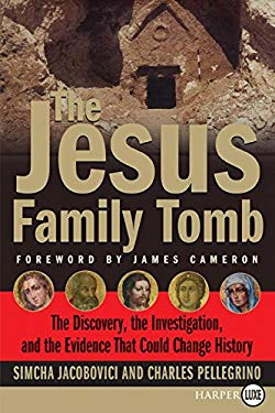 The Jesus Family Tomb: The Discovery, the Investigation, and the Evidence That Could Change History 9780061252990