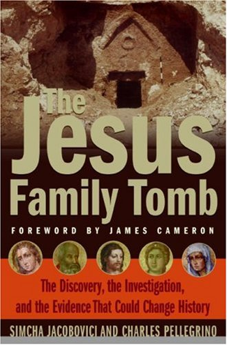 The Jesus Family Tomb: The Discovery, the Investigation, and the Evidence That Could Change History