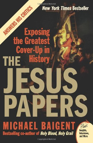 The Jesus Papers: Exposing the Greatest Cover-Up in History 9780061146602