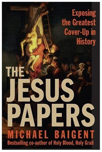 The Jesus Papers: Exposing the Greatest Cover-Up in History 9780060827137