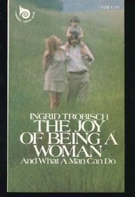 The Joy of Being a Woman-- And What a Man Can Do