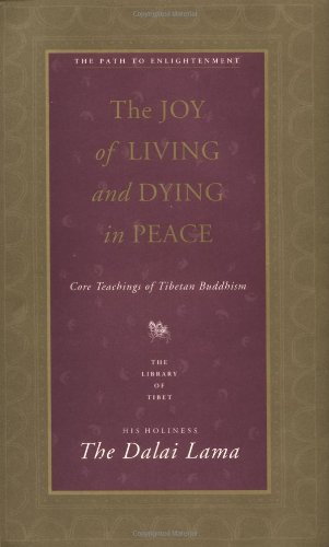The Joy of Living and Dying in Peace: Core Teachings of Tibetan Buddhism