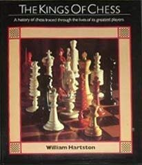 The Kings of Chess: A History of Chess, Traced Through the Lives of Its Greatest Players