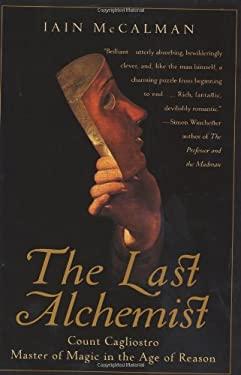 The Last Alchemist: Count Cagliostro, Master of Magic in the Age of Reason