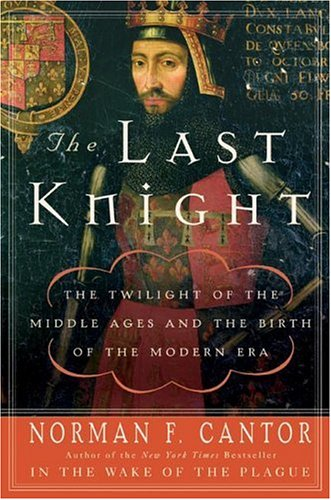 The Last Knight: The Twilight of the Middle Ages and the Birth of the Modern Era 9780060754037