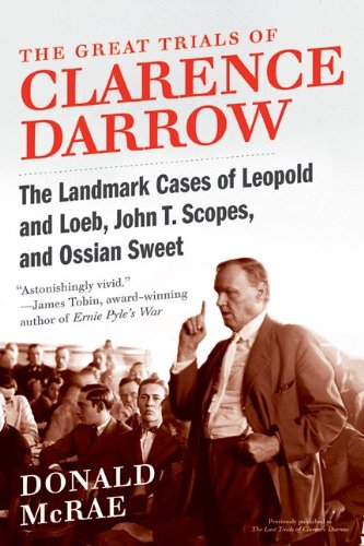 The Great Trials of Clarence Darrow: The Landmark Cases of Leopold and Loeb, John T. Scopes, and Ossian Sweet 9780061161506
