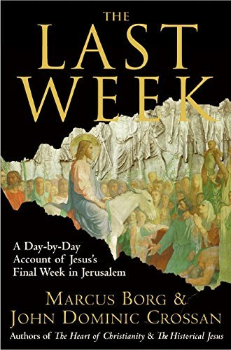 The Last Week: The Day-By-Day Account of Jesus's Final Week in Jerusalem 9780060845391