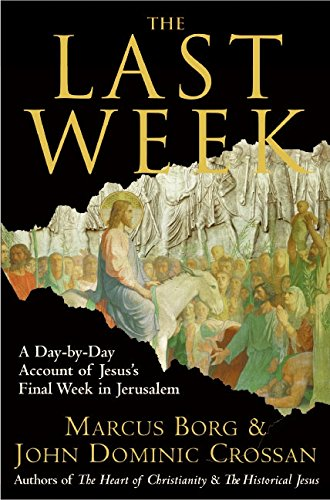 The Last Week: The Day-By-Day Account of Jesus's Final Week in Jerusalem