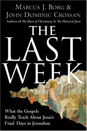 The Last Week: What the Gospels Really Teach about Jesus's Final Days in Jerusalem 9780060872601