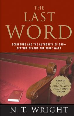 The Last Word: Scripture and the Authority of God--Getting Beyond the Bible Wars
