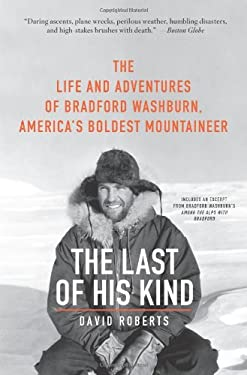 The Last of His Kind: The Life and Adventures of Bradford Washburn, America's Boldest Mountaineer 9780061560958
