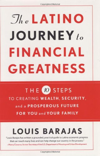 The Latino Journey to Financial Greatness: 10 Steps to Creating Wealth, Security, and a Prosperous Future for You and Your Family 9780066214221