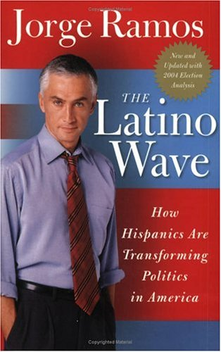 The Latino Wave: How Hispanics Are Transforming Politics in America 9780060572020