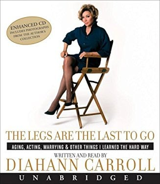 The Legs Are the Last to Go: Aging, Acting, Marrying & Other Things I Learned the Hard Way