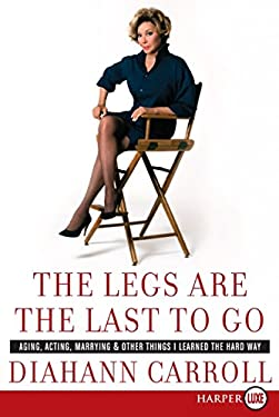 The Legs Are the Last to Go: Aging, Acting, Marrying, and Other Things I Learned the Hard Way 9780061734854