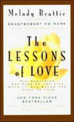 The Lessons of Love: Rediscovering Our Passion for Live When It All Seems Too Hard to Take 9780062510785
