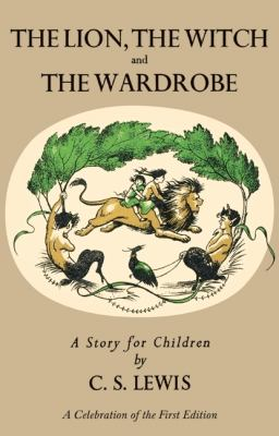 The Lion, the Witch and the Wardrobe: A Celebration of the First Edition