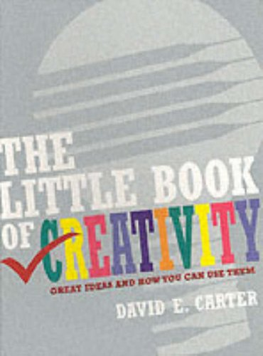 The Little Book of Creativity: Great Ideas and How You Can Use Them