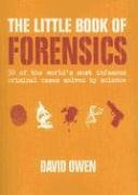 The Little Book of Forensics: 50 of the World's Most Infamous Criminal Cases Solved by Science